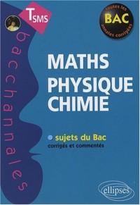 Maths-Physique-Chimie : Tle SMS, Sujets du Bac corrigés et commentés