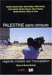 Palestine sans censure. Regards croisés sur l'occupation