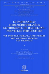 Le partenariat euro-méditerranéen : The Euro-Mediterranean Partnership : Le processus de Barcelone : nouvelles perspectives : The Barcelona Process : ... Jean Moulin Lyon 3, Université Lumière Lyon 2