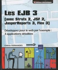 Les EJB 3 (avec Struts 2, JSF 2, JasperReports 3, Flex 3) - Développez pour le web par l'exemple : 3 applications détaillées