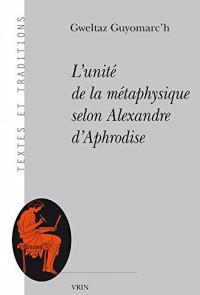 L'unité de la métaphysique selon Alexandre d'Aphrodise