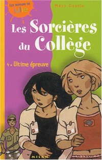 Sorcières du collège, tome 4 : Ultime épreuves