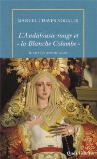 L'Andalousie rouge et «la Blanche Colombe» & autres reportages du temps de la République espagnole: (1931-1936)