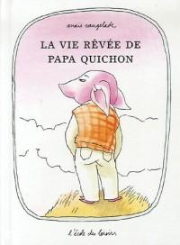 La vie rêvée de Papa Quichon