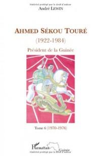 Ahmed Sékou Touré (1922-1984), Président de la Guinée de 1958 à 1984 : Tome 6, novembre 1970-juillet 1976 (chapitres 65 à 76)