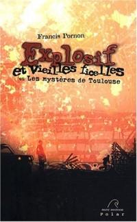 Explosif et vieilles ficelles : Ou Les mystères de Toulouse