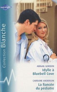 Idylle à Bluebell Cove ; La fiancée du pédiatre
