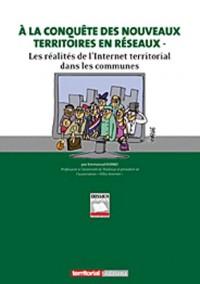A la Conquete des Nouveaux Territoires en Reseaux - les Réalités de l'Internet Territorial