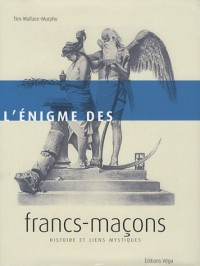 L'énigme des francs-maçons : Histoire et liens mystiques