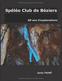Spéléo Club de Béziers, 60 ans d'explorations