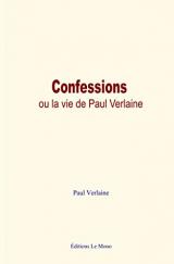 Confessions, ou la vie de Paul Verlaine