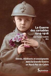 La Guerre des cartables (1914-1918): Élèves, étudiants et enseignants dans la Grande Guerre en Nord-Pas-de-Calais