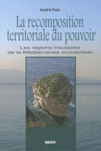 La recomposition territoriale du pouvoir : Les régions insulaires de la Méditerranée occidentale