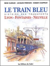 Le Train Bleu : Histoire de la ligne Lyon-Fontaines-Neuville