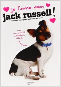 Je l'aime mon Jack Russel ! : Tout ce que je dois savoir pour le rendre heureux