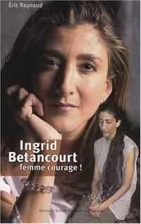 Ingrid Betancourt : Femme courage !