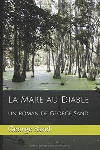 La Mare au Diable: un roman de George Sand