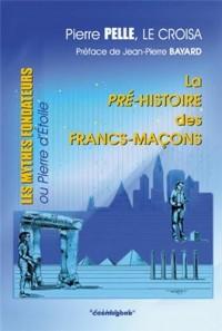 La pré-histoire des francs-maçons : Les mythes fondateurs ou Pierre d'Etoile