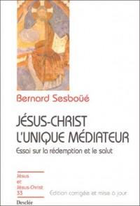 Jésus-Christ, l'unique médiateur : Essai sur la rédemption et le salut