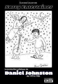 Sorry Entertainer La production artistique de Daniel Johnston de 1979 à 1986