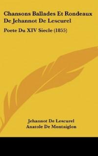 Chansons Ballades Et Rondeaux de Jehannot de Lescurel: Poete Du XIV Siecle (1855)