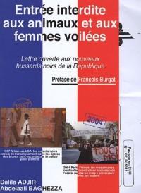 Entrée interdite aux animaux et aux femmes voilées ! : Lettre ouverte aux nouveaux hussards noirs de la République