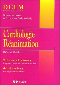 Cardiologie-Réanimation : 20 cas cliniques à réponses rapides avec grilles de notation, 40 dossiers avec argumentation détaillée