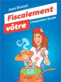 Fiscalement vôtre : L'inquisition fiscale