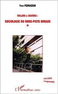 Rollers & skaters : sociologie du hors-piste urbain