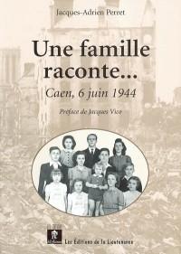 Une famille raconte. : .. : Caen, 6 juin 1944