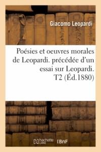 Poésies et oeuvres morales de Leopardi. précédée d'un essai sur Leopardi. T2 (Éd.1880)