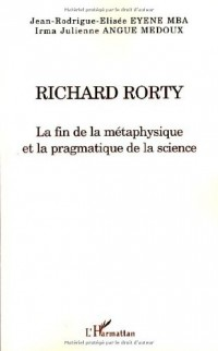 Richard Rorty : La fin de la métaphysique et la pragmatique de la science