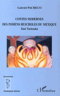Contes Modernes des Indiens Huicholes du Mexique Tatei