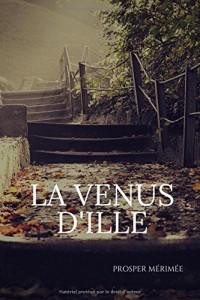 La Venus d'Ille: Une nouvelle fantastique de Prosper Mérimée