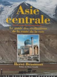 Asie centrale : Le guide des civilisations de la route de la soie