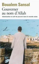 Gouverner au nom d'Allah: Islamisation et soif de pouvoir dans le monde arabe [Poche]