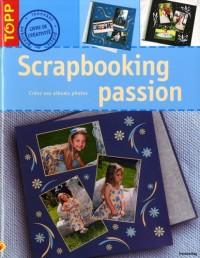 Scrapbooking passion : Créez vos albums photos