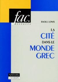 La cité dans le monde grec: Structures, fonctionnement, contradictions
