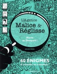 L'agence Malice & Réglisse : Alerte au Dinopark ! : 60 énigmes à résoudre en s'amusant