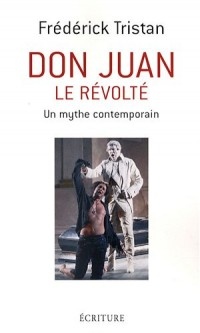 Don Juan le révolté : Un mythe contemporain