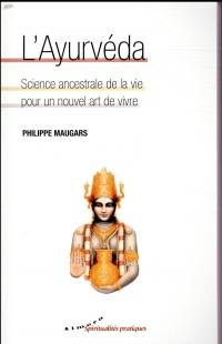 L'Ayurvéda - Science ancestrale de la vie pour un nouvel art de vivre
