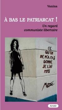 A Bas le Patriarcat ! - un Point de Vue Communiste Libertaire