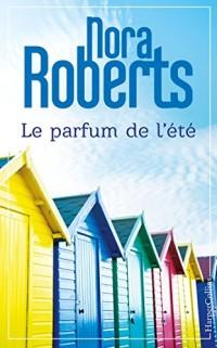 Le parfum de l'été: le nouveau roman de Nora Roberts