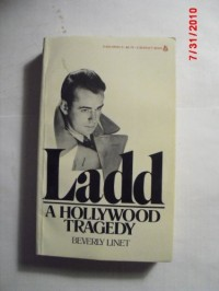 LADD: A Hollywood Tragedy- The Life, the Legend, the Legacy of Alan Ladd