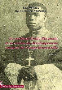 LE CARDINAL EMILE BIAYENDA ET SA VISION DU DEVELOPPEMENT INTEGRAL DU CONGO-BRAZZAVILLE