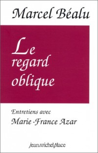Le regard oblique : Entretiens avec Marcel Béalu