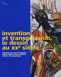 Invention et transgression, le dessin au XXe siècle : Collection du Centre Pompidou, Musée national d'art moderne, Cabinet d'art graphique
