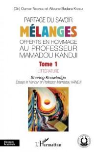 Partage du savoir. Mélanges offerts en hommage au Professeur Mamadou Kandji Tome 1: Littérature Sharing Knowldge - Essays in Honour of Professor Mamadou Kandji