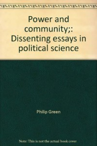 Power and community;: Dissenting essays in political science