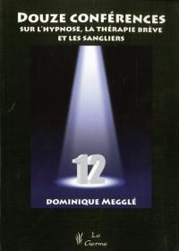 Douze Conferences Sur l'Hypnose, la Thérapie Breve et les Sangliers